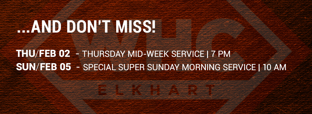 … And Don't Miss!  Thu/Feb 02 - Thursday Mid-Week Service | 7 PM - Sun/Feb 05 - Special Super Sunday Morning Service | 10 AM