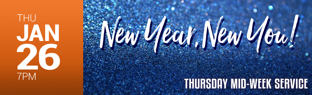 Thursday, January 26 - 7 PM | New year, New You! - Thursday Mid-Week Service