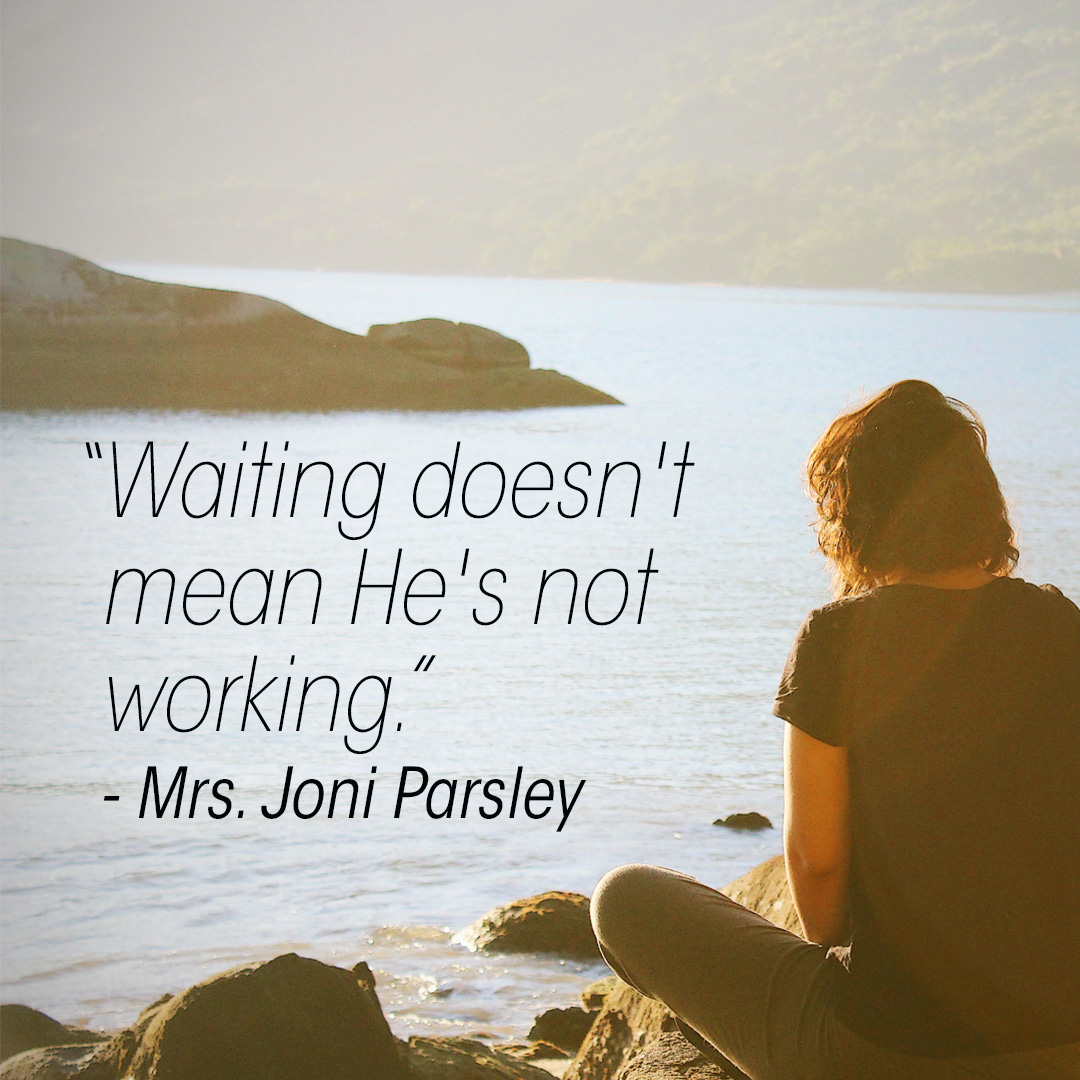 """Waiting doesn't mean He's not working."" – Mrs. Joni Parsley"