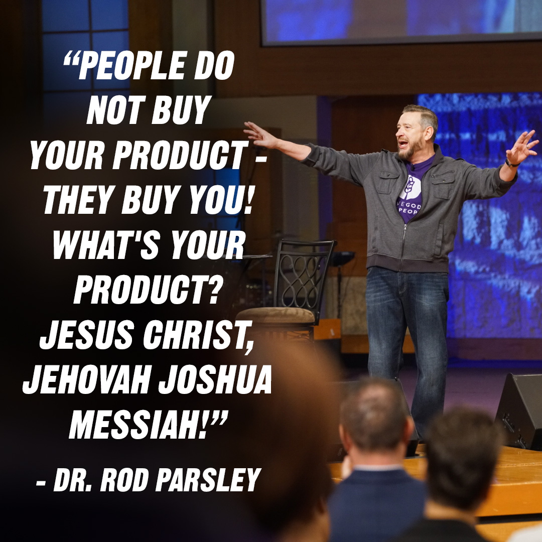 &ldquo;People do not buy your product &mdash; they  buy <em>you</em>! What&rsquo;s your product? Jesus  Christ, Jehovah Joshua Messiah!&rdquo; &ndash; Dr. Rod Parsley