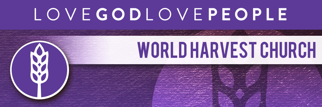 LOVE GOD LOVE PEOPLE   WORLD HARVEST CHURCH