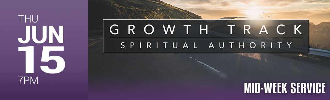 THU JUN 15 @ 7 PM    GROWTH TRACK   SPIRITUAL AUTHORITY   MID–WEEK SERVICE