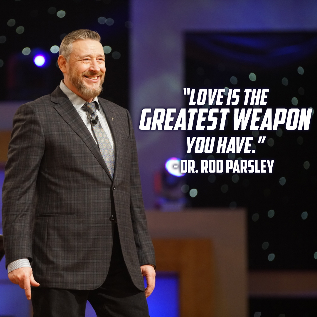 """Love is the greatest weapon you have."" - Dr. Rod Parsley"